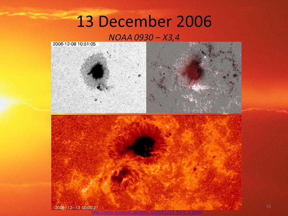 13 December 2006 NOAA 0930 – X3,4 http://solar-b.nao.ac.jp/news_e/20061213_flare_e.shtml 16