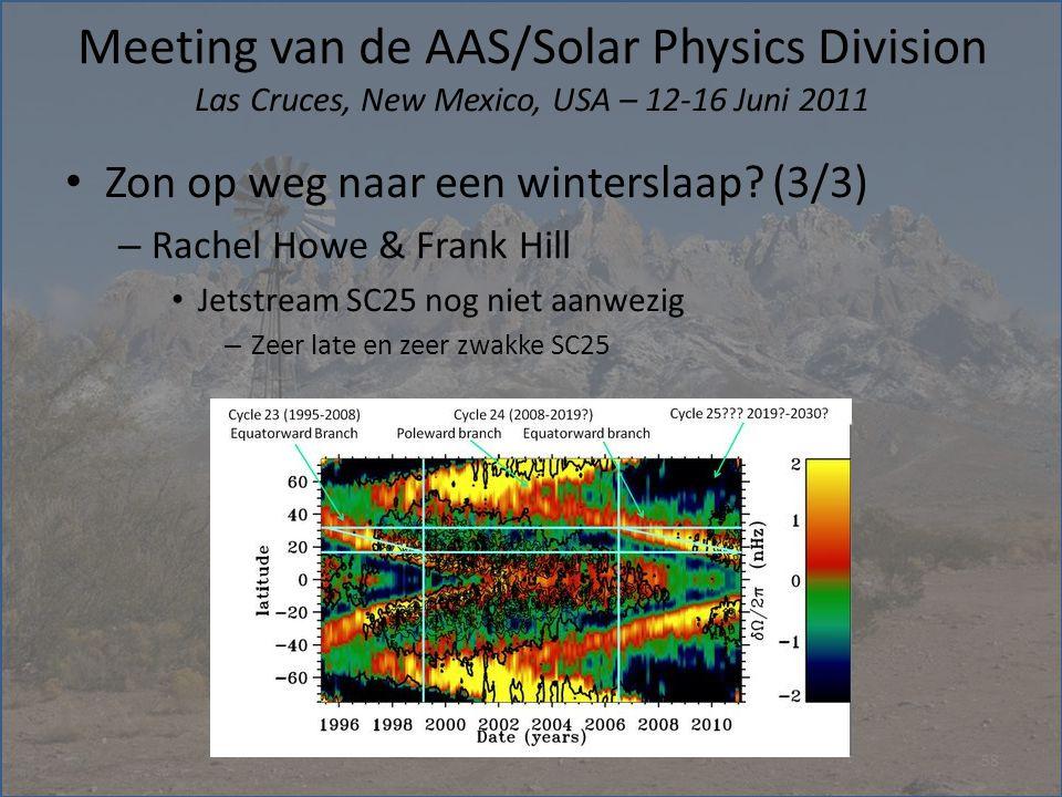 Meeting van de AAS/Solar Physics Division Las Cruces, New Mexico, USA – 12-16 Juni 2011 • Zon op weg naar een winterslaap? (3/3) – Rachel Howe & Frank