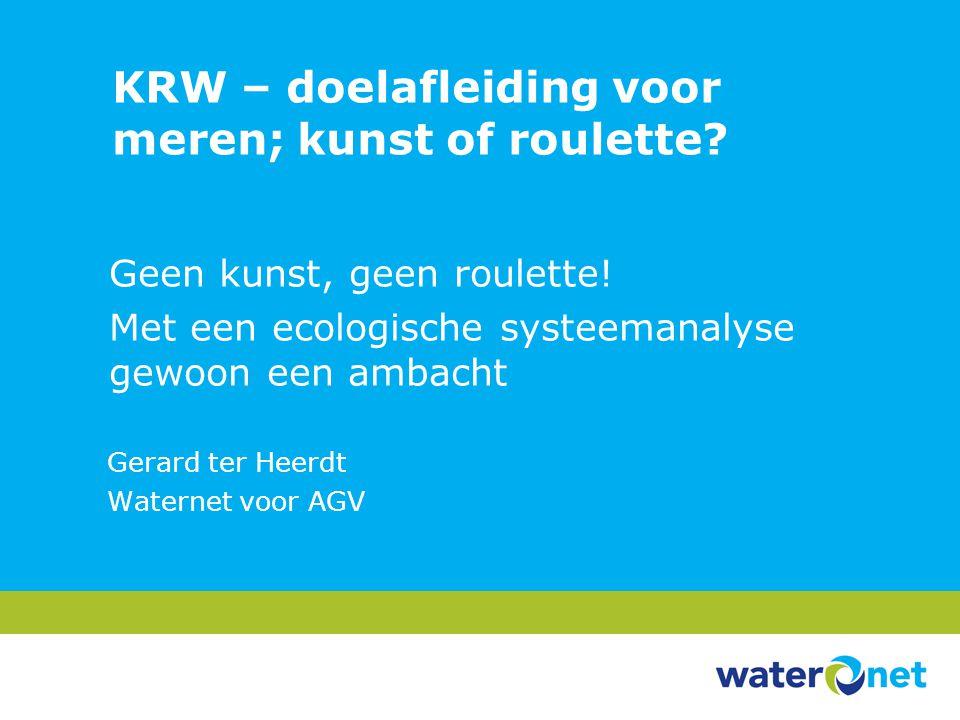 KRW – doelafleiding voor meren; kunst of roulette? Geen kunst, geen roulette! Met een ecologische systeemanalyse gewoon een ambacht Gerard ter Heerdt