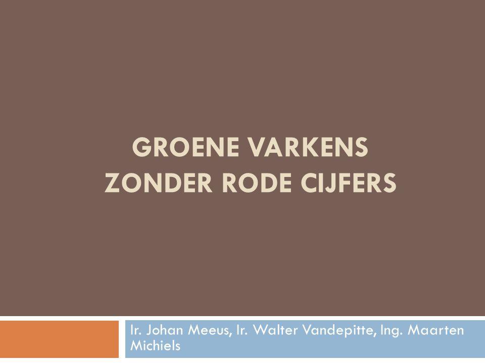 GROENE VARKENS ZONDER RODE CIJFERS Ir. Johan Meeus, Ir. Walter Vandepitte, Ing. Maarten Michiels
