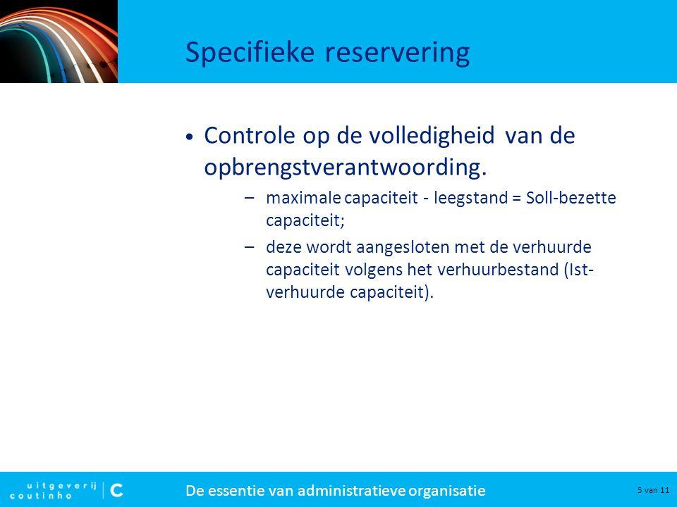De essentie van administratieve organisatie 5 van 11 Specifieke reservering • Controle op de volledigheid van de opbrengstverantwoording.