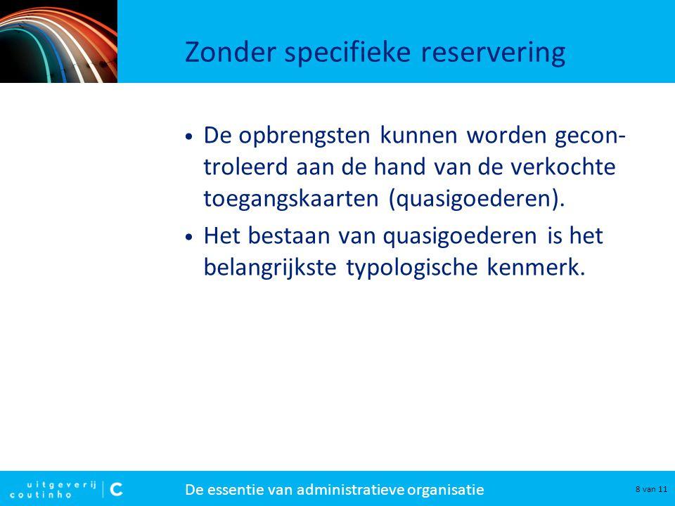 De essentie van administratieve organisatie 8 van 11 Zonder specifieke reservering • De opbrengsten kunnen worden gecon- troleerd aan de hand van de verkochte toegangskaarten (quasigoederen).