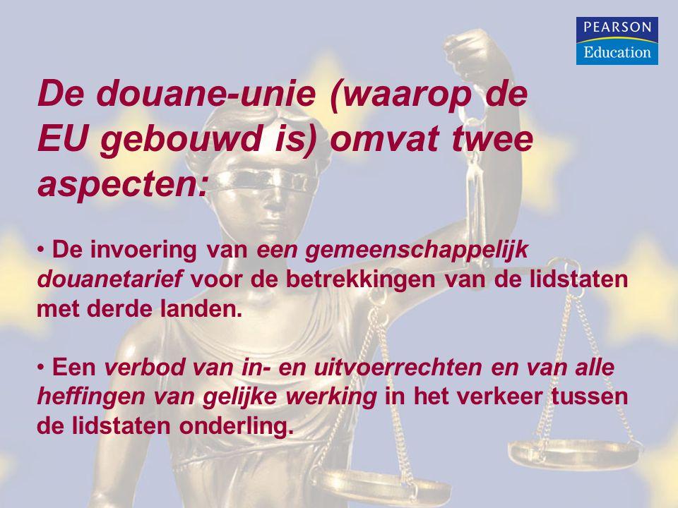 De douane-unie (waarop de EU gebouwd is) omvat twee aspecten: • De invoering van een gemeenschappelijk douanetarief voor de betrekkingen van de lidsta