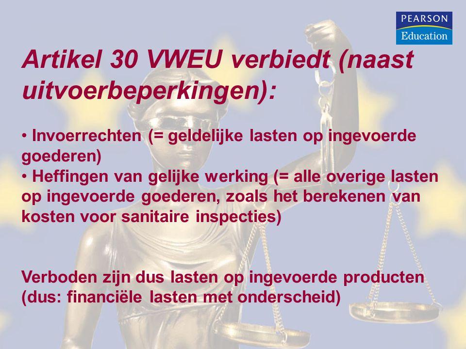 Artikel 30 VWEU verbiedt (naast uitvoerbeperkingen): • Invoerrechten (= geldelijke lasten op ingevoerde goederen) • Heffingen van gelijke werking (= a