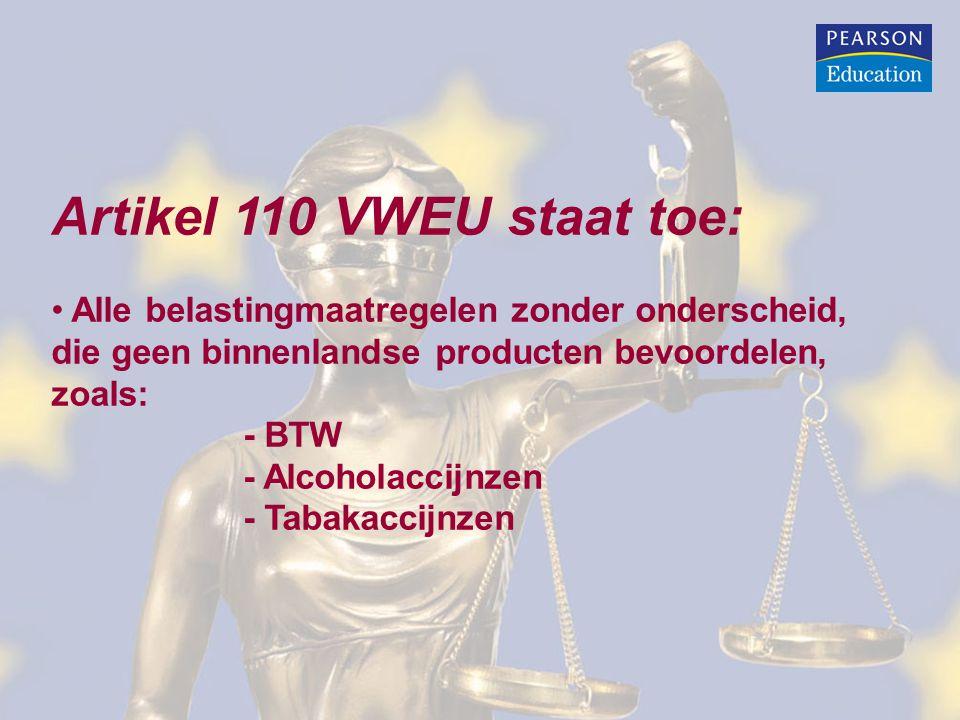 Artikel 110 VWEU staat toe: • Alle belastingmaatregelen zonder onderscheid, die geen binnenlandse producten bevoordelen, zoals: - BTW - Alcoholaccijnz