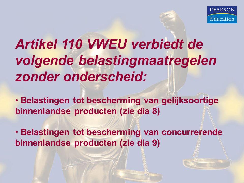 Artikel 110 VWEU verbiedt de volgende belastingmaatregelen zonder onderscheid: • Belastingen tot bescherming van gelijksoortige binnenlandse producten