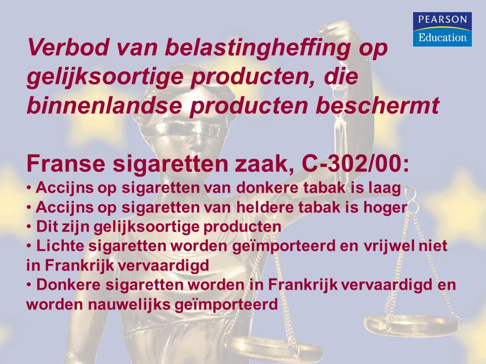 Verbod van belastingheffing op gelijksoortige producten, die binnenlandse producten beschermt Franse sigaretten zaak, C-302/00: • Accijns op sigarette