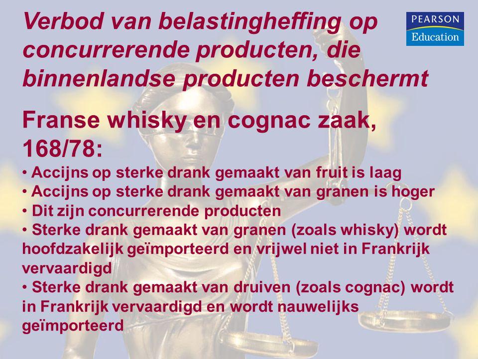 Verbod van belastingheffing op concurrerende producten, die binnenlandse producten beschermt Franse whisky en cognac zaak, 168/78: • Accijns op sterke