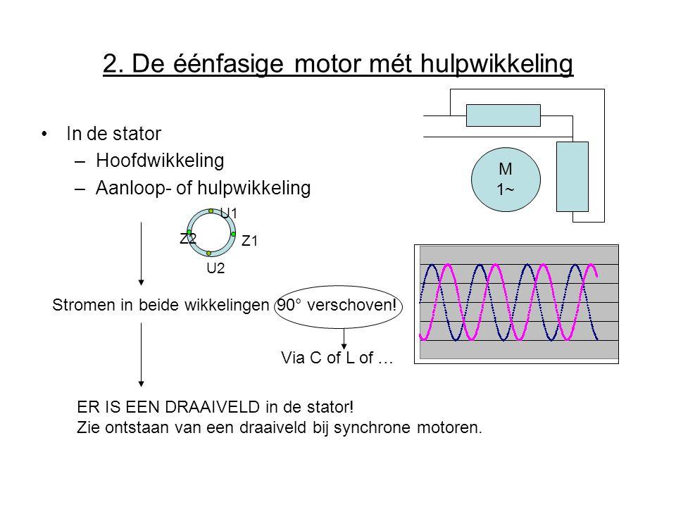 2. De éénfasige motor mét hulpwikkeling •In de stator –Hoofdwikkeling –Aanloop- of hulpwikkeling Stromen in beide wikkelingen 90° verschoven! ER IS EE