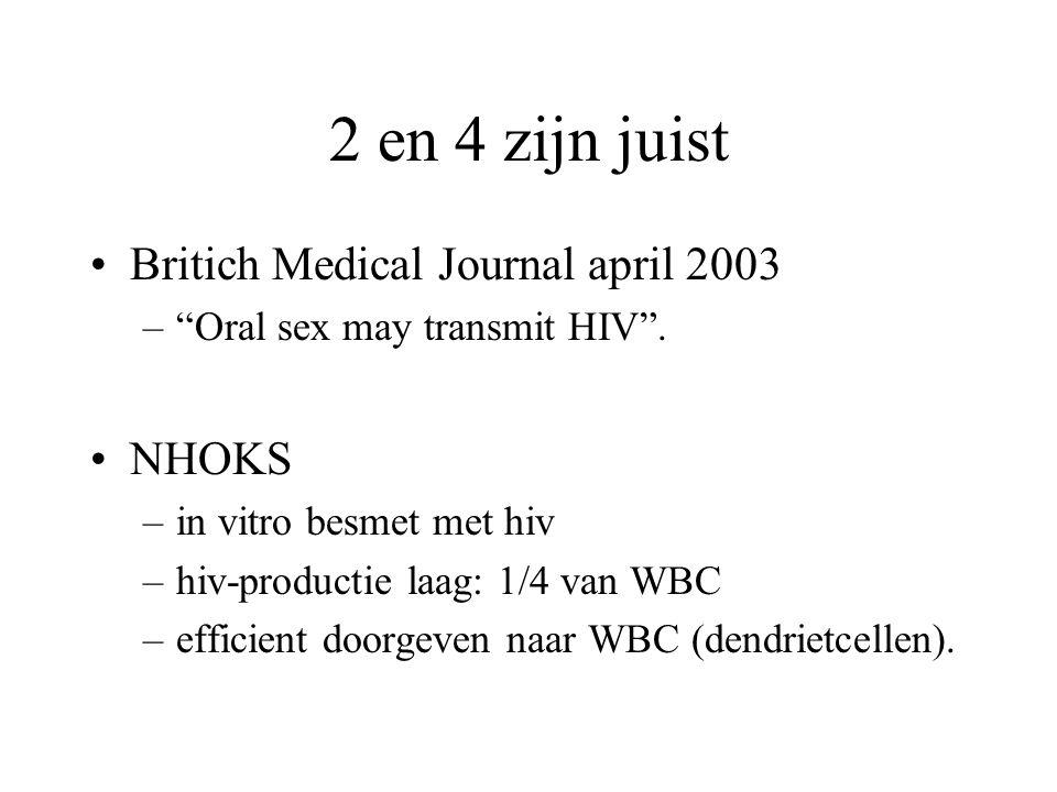 "2 en 4 zijn juist •Britich Medical Journal april 2003 –""Oral sex may transmit HIV"". •NHOKS –in vitro besmet met hiv –hiv-productie laag: 1/4 van WBC –"