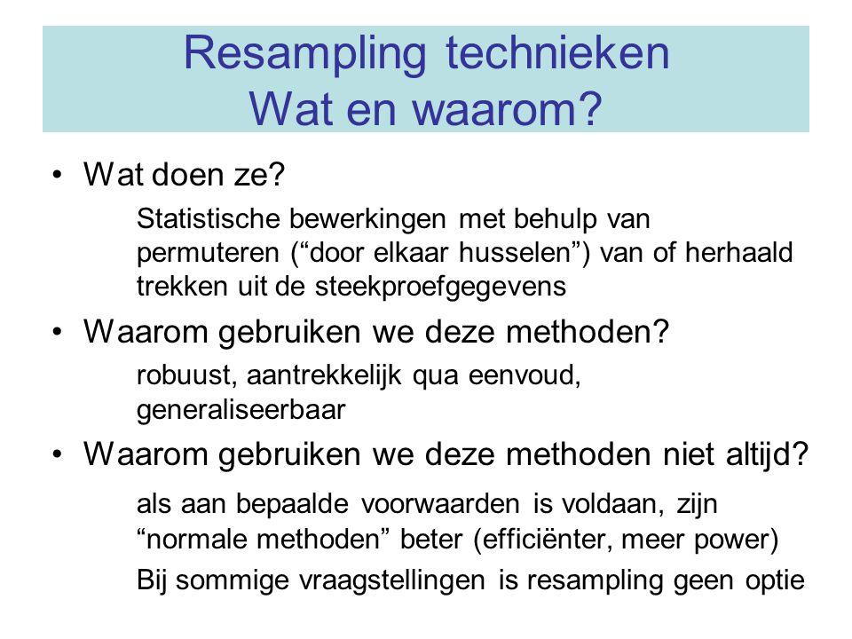 """Resampling technieken Wat en waarom? •Wat doen ze? Statistische bewerkingen met behulp van permuteren (""""door elkaar husselen"""") van of herhaald trekken"""