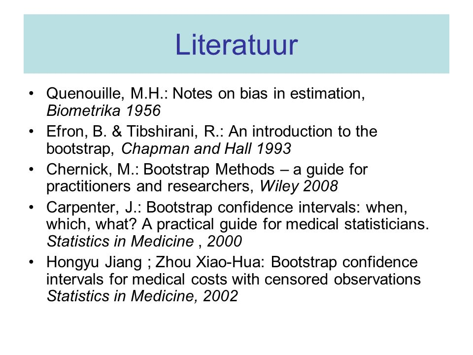 Literatuur •Quenouille, M.H.: Notes on bias in estimation, Biometrika 1956 •Efron, B. & Tibshirani, R.: An introduction to the bootstrap, Chapman and