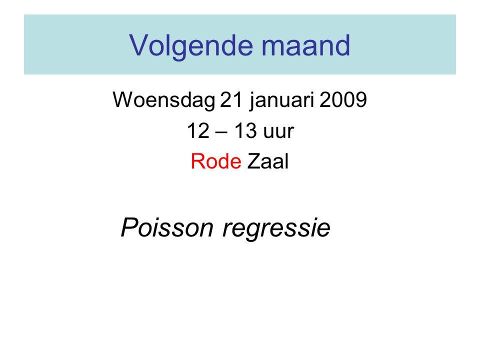 Volgende maand Woensdag 21 januari 2009 12 – 13 uur Rode Zaal Poisson regressie