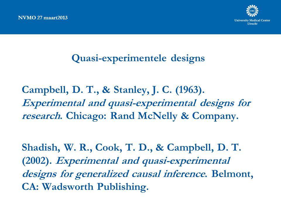 NVMO 27 maart2013 Quasi-experimentele designs Campbell, D. T., & Stanley, J. C. (1963). Experimental and quasi-experimental designs for research. Chic