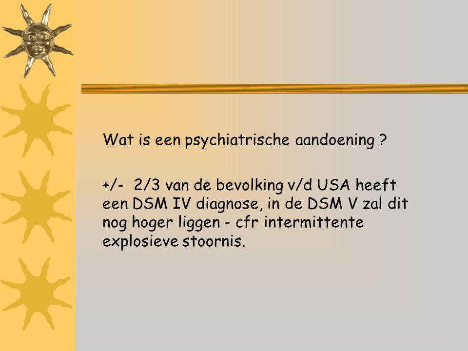 Voorkomen van psychiatrische aandoeningen in de algemene bevolking:  psychosen: 2%  persoonlijkheidsstoornissen: 2% à 15%  stemmingsstoornissen: 5% à 20%  angststoornissen: 5% De kans op genezing met onze Westerse psychiatrie is extreem laag !!.