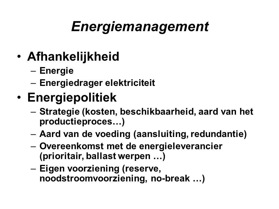 Energiemanagement •Afhankelijkheid –Energie –Energiedrager elektriciteit •Energiepolitiek –Strategie (kosten, beschikbaarheid, aard van het productieproces…) –Aard van de voeding (aansluiting, redundantie) –Overeenkomst met de energieleverancier (prioritair, ballast werpen …) –Eigen voorziening (reserve, noodstroomvoorziening, no-break …)