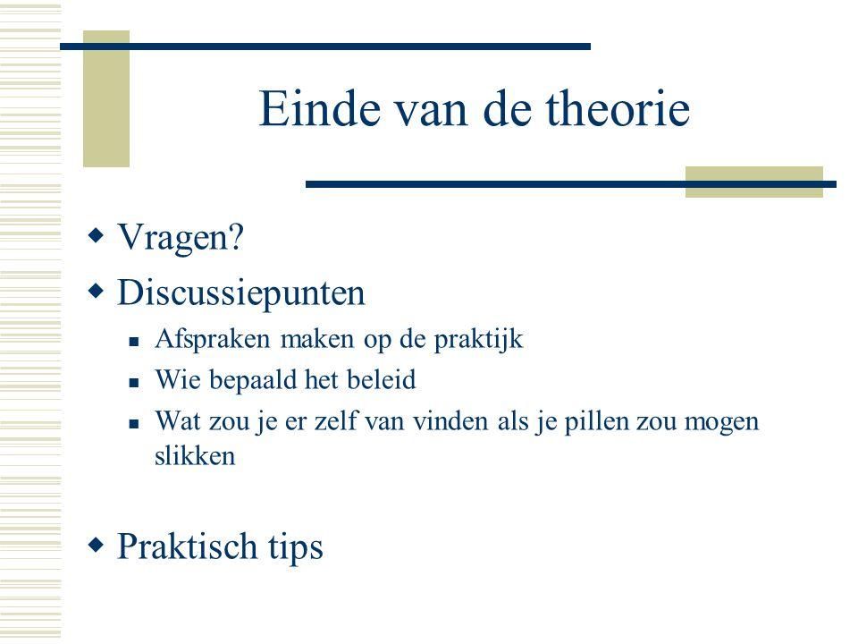 Einde van de theorie  Vragen?  Discussiepunten  Afspraken maken op de praktijk  Wie bepaald het beleid  Wat zou je er zelf van vinden als je pill