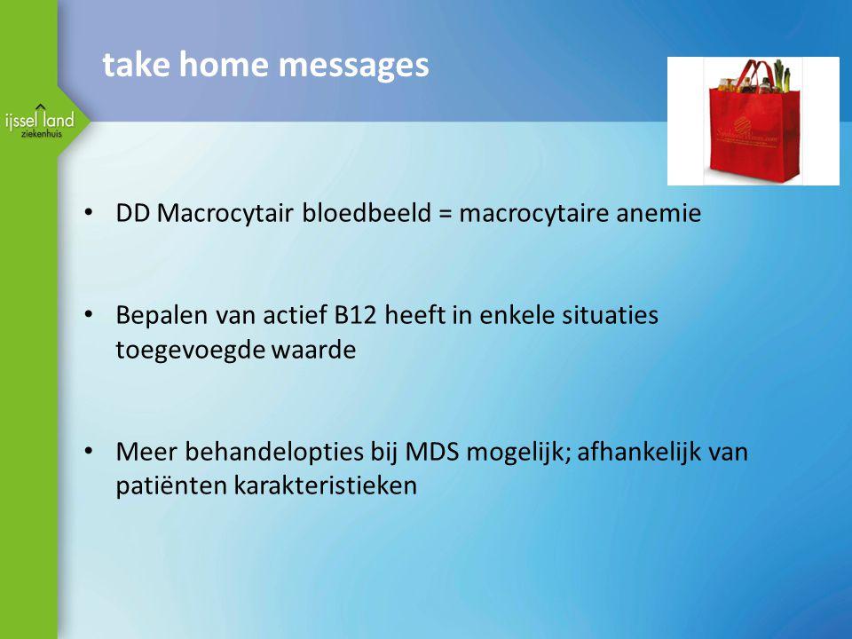 take home messages • DD Macrocytair bloedbeeld = macrocytaire anemie • Bepalen van actief B12 heeft in enkele situaties toegevoegde waarde • Meer behandelopties bij MDS mogelijk; afhankelijk van patiënten karakteristieken
