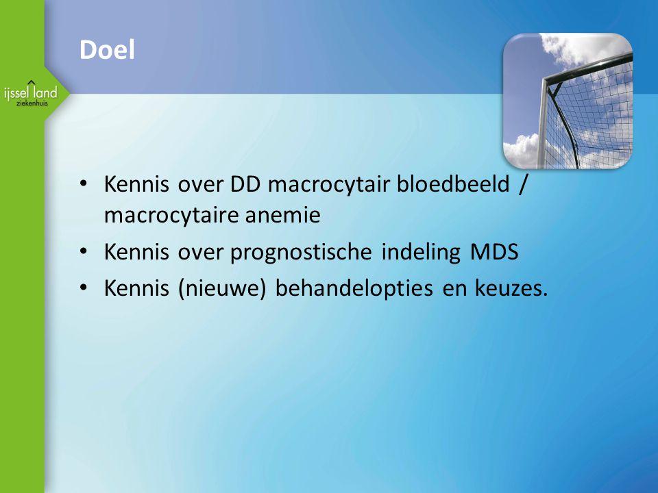 Doel • Kennis over DD macrocytair bloedbeeld / macrocytaire anemie • Kennis over prognostische indeling MDS • Kennis (nieuwe) behandelopties en keuzes.