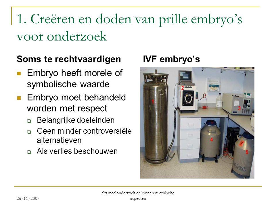 1. Creëren en doden van prille embryo's voor onderzoek Soms te rechtvaardigen  Embryo heeft morele of symbolische waarde  Embryo moet behandeld word