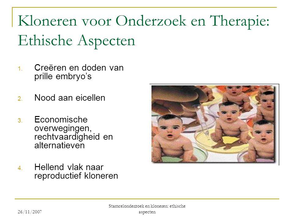 Kloneren voor Onderzoek en Therapie: Ethische Aspecten 1. Creëren en doden van prille embryo's 2. Nood aan eicellen 3. Economische overwegingen, recht