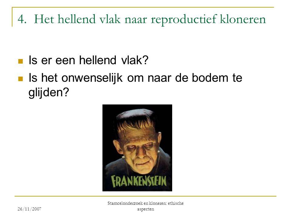 26/11/2007 Stamcelonderzoek en kloneren: ethische aspecten 4. Het hellend vlak naar reproductief kloneren  Is er een hellend vlak?  Is het onwenseli