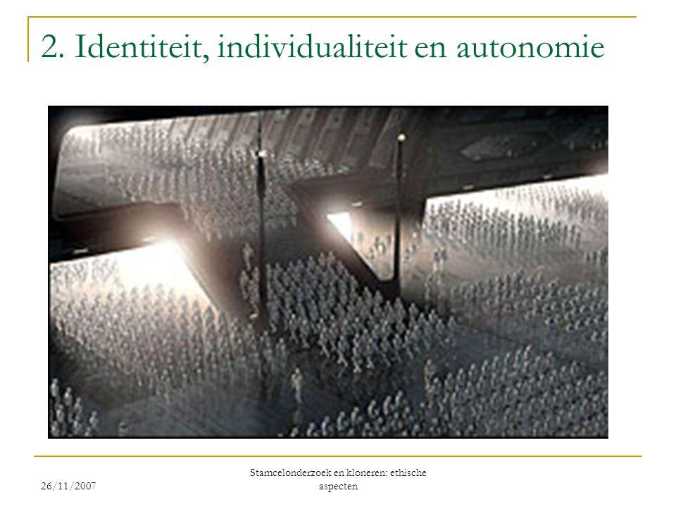 2. Identiteit, individualiteit en autonomie 26/11/2007 Stamcelonderzoek en kloneren: ethische aspecten