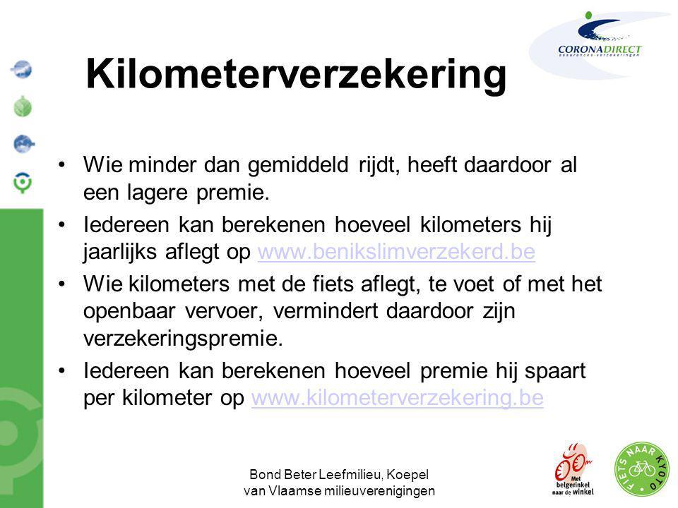 Bond Beter Leefmilieu, Koepel van Vlaamse milieuverenigingen Kilometerverzekering •Wie minder dan gemiddeld rijdt, heeft daardoor al een lagere premie