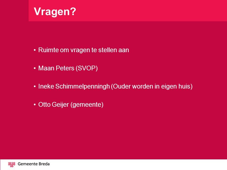 Vragen? •Ruimte om vragen te stellen aan •Maan Peters (SVOP) •Ineke Schimmelpenningh (Ouder worden in eigen huis) •Otto Geijer (gemeente)