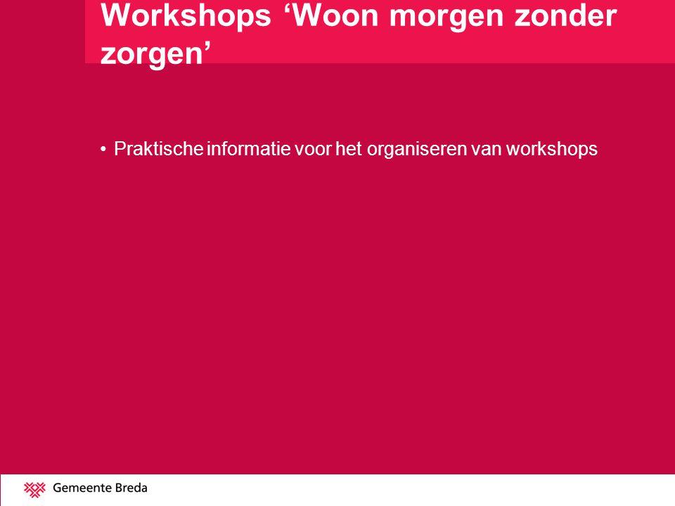Workshops 'Woon morgen zonder zorgen' •Praktische informatie voor het organiseren van workshops