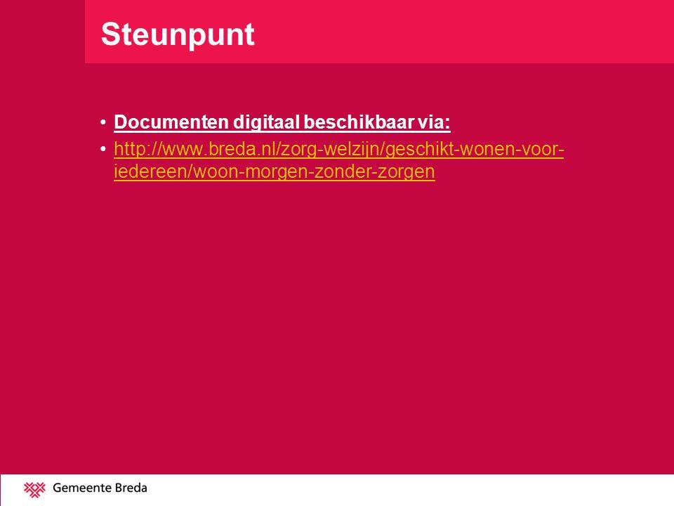 Steunpunt •Documenten digitaal beschikbaar via: •http://www.breda.nl/zorg-welzijn/geschikt-wonen-voor- iedereen/woon-morgen-zonder-zorgenhttp://www.br