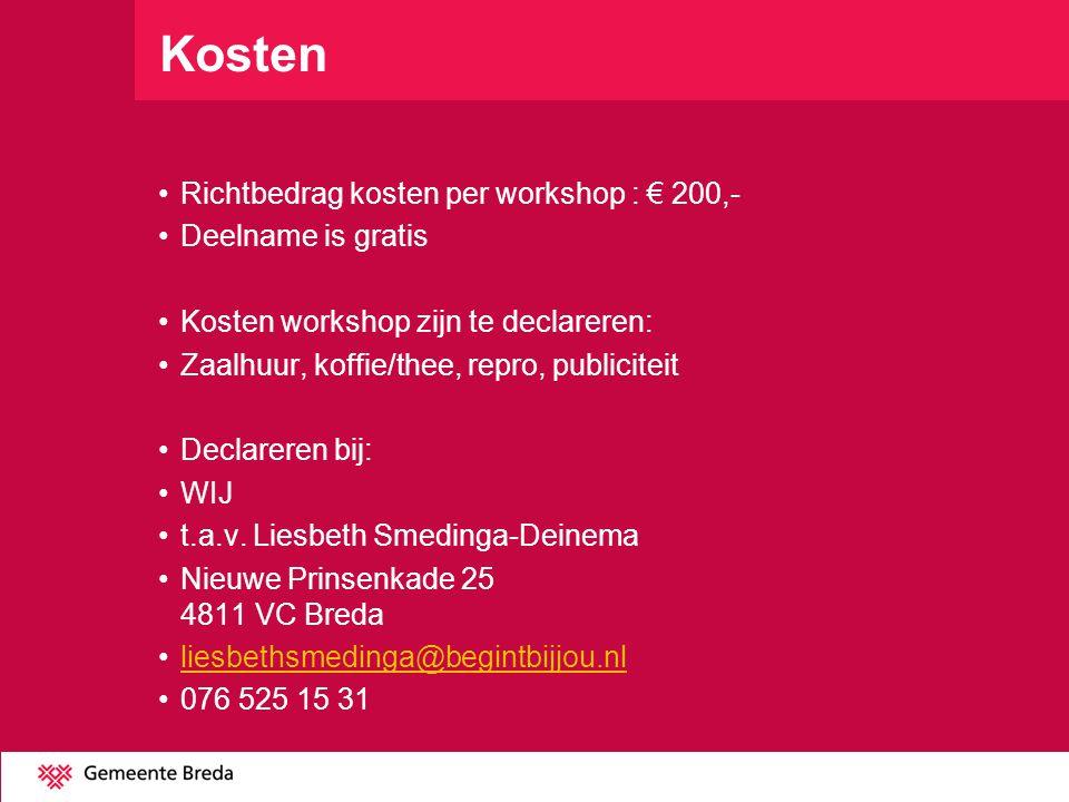 Kosten •Richtbedrag kosten per workshop : € 200,- •Deelname is gratis •Kosten workshop zijn te declareren: •Zaalhuur, koffie/thee, repro, publiciteit