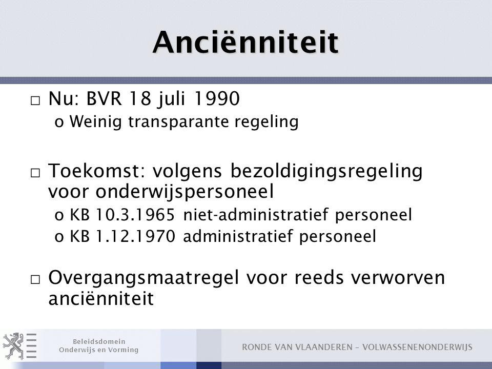 RONDE VAN VLAANDEREN – VOLWASSENENONDERWIJS Beleidsdomein Onderwijs en Vorming Anciënniteit □ Nu: BVR 18 juli 1990 oWeinig transparante regeling □ Toe