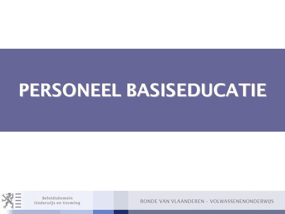RONDE VAN VLAANDEREN – VOLWASSENENONDERWIJS Beleidsdomein Onderwijs en Vorming PERSONEEL BASISEDUCATIE