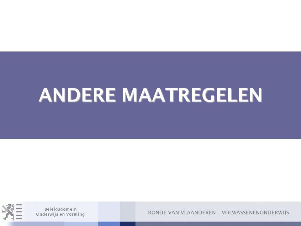 RONDE VAN VLAANDEREN – VOLWASSENENONDERWIJS Beleidsdomein Onderwijs en Vorming ANDERE MAATREGELEN