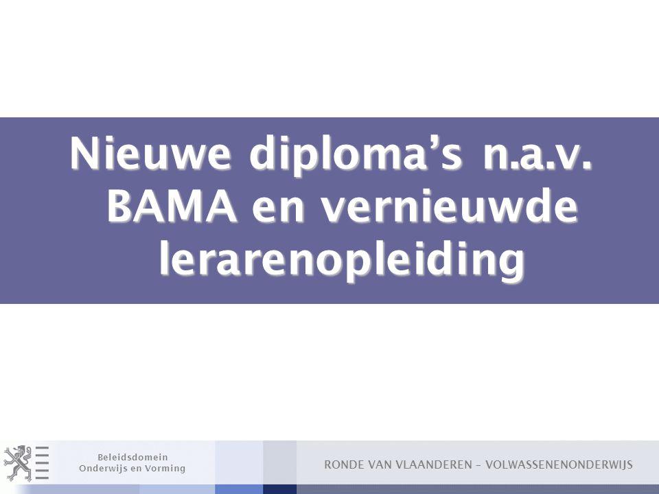 RONDE VAN VLAANDEREN – VOLWASSENENONDERWIJS Beleidsdomein Onderwijs en Vorming Nieuwe diploma's n.a.v. BAMA en vernieuwde lerarenopleiding