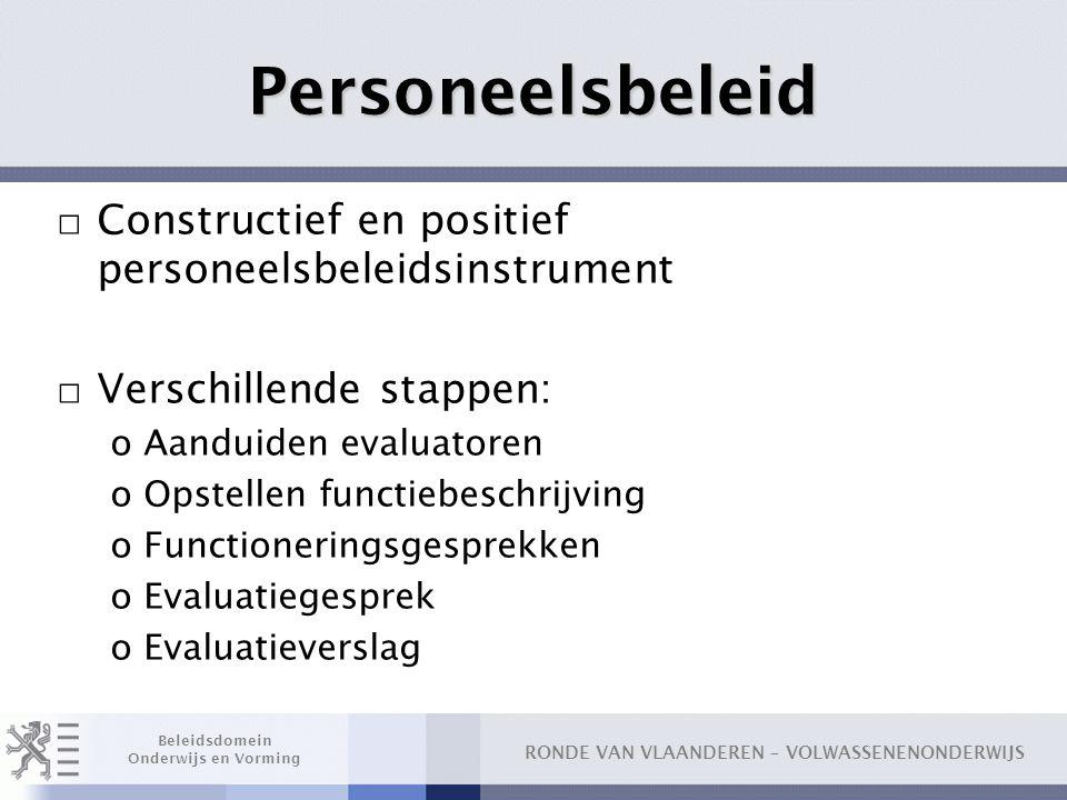 RONDE VAN VLAANDEREN – VOLWASSENENONDERWIJS Beleidsdomein Onderwijs en Vorming Personeelsbeleid □ Constructief en positief personeelsbeleidsinstrument