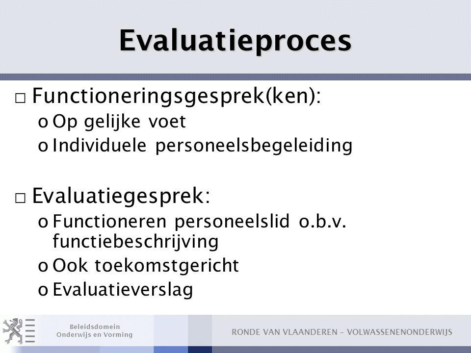 RONDE VAN VLAANDEREN – VOLWASSENENONDERWIJS Beleidsdomein Onderwijs en Vorming Evaluatieproces □ Functioneringsgesprek(ken): oOp gelijke voet oIndivid