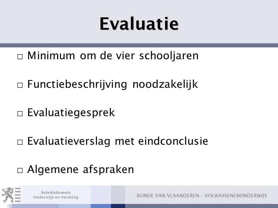 RONDE VAN VLAANDEREN – VOLWASSENENONDERWIJS Beleidsdomein Onderwijs en Vorming Evaluatie □ Minimum om de vier schooljaren □ Functiebeschrijving noodza
