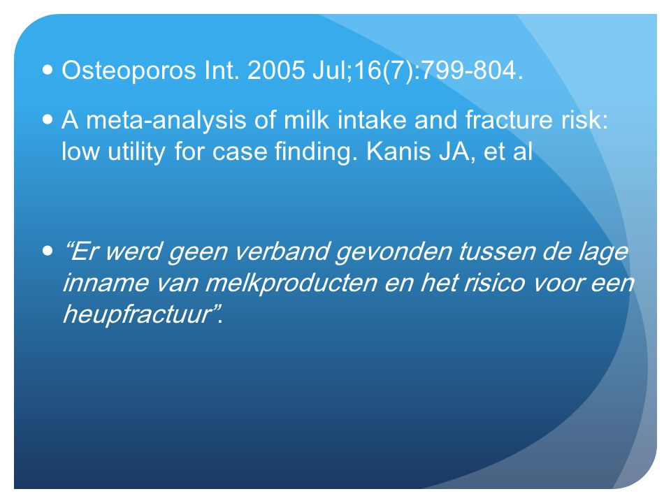 """ Osteoporos Int. 2005 Jul;16(7):799-804.  A meta-analysis of milk intake and fracture risk: low utility for case finding. Kanis JA, et al  """"Er werd"""