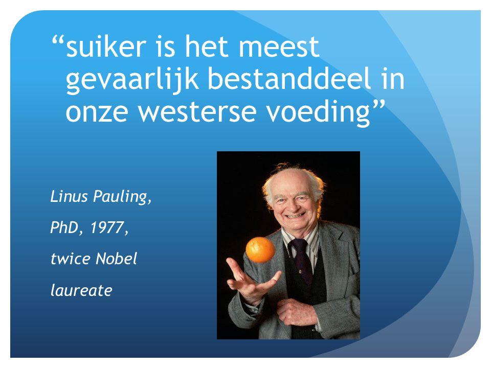 """""""suiker is het meest gevaarlijk bestanddeel in onze westerse voeding"""" Linus Pauling, PhD, 1977, twice Nobel laureate"""