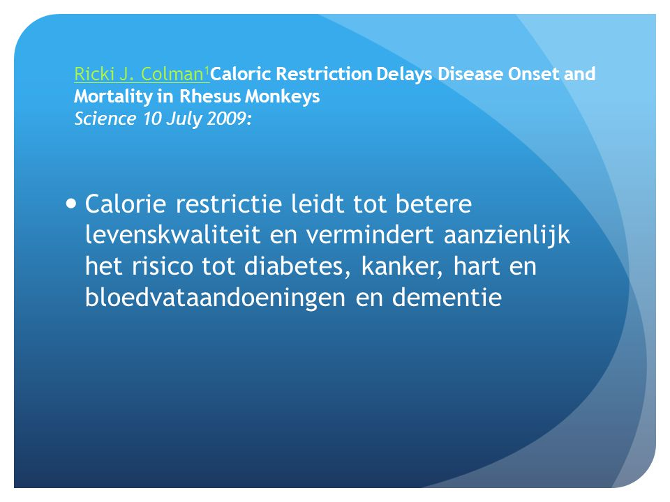 Ricki J. Colman 1 Ricki J. Colman 1 Caloric Restriction Delays Disease Onset and Mortality in Rhesus Monkeys Science 10 July 2009:  Calorie restricti