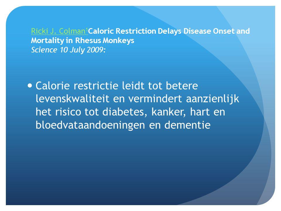 Ricki J. Colman 1 Ricki J. Colman 1 Caloric Restriction Delays Disease Onset and Mortality in Rhesus Monkeys Science 10 July 2009:  Calorie restricti