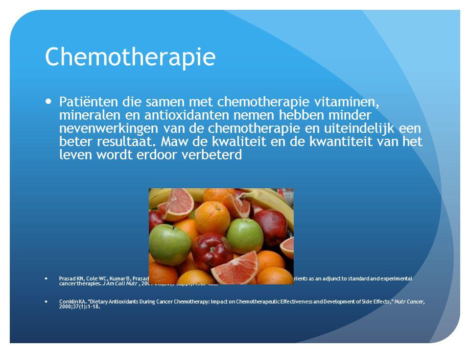 Chemotherapie  Patiënten die samen met chemotherapie vitaminen, mineralen en antioxidanten nemen hebben minder nevenwerkingen van de chemotherapie en