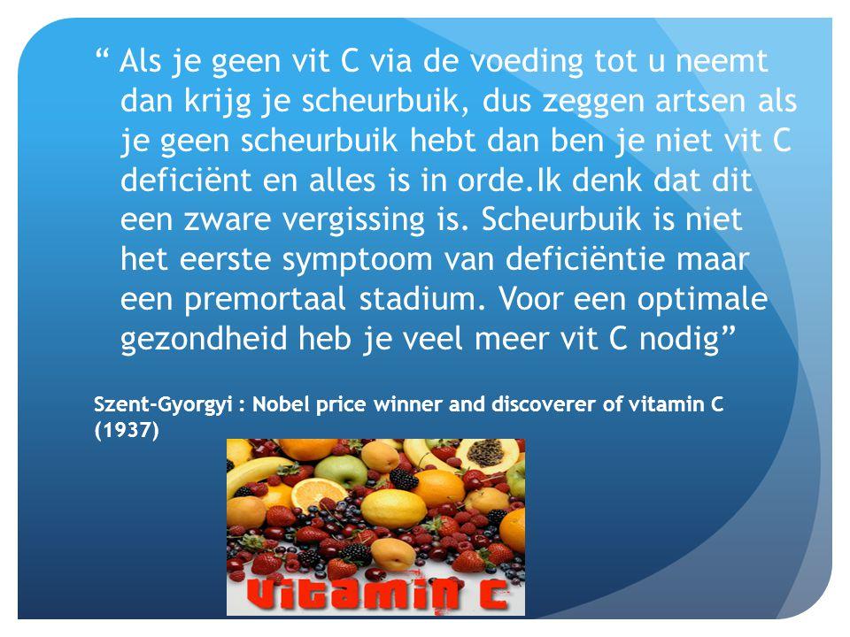 """Szent-Gyorgyi : Nobel price winner and discoverer of vitamin C (1937) """" Als je geen vit C via de voeding tot u neemt dan krijg je scheurbuik, dus zegg"""