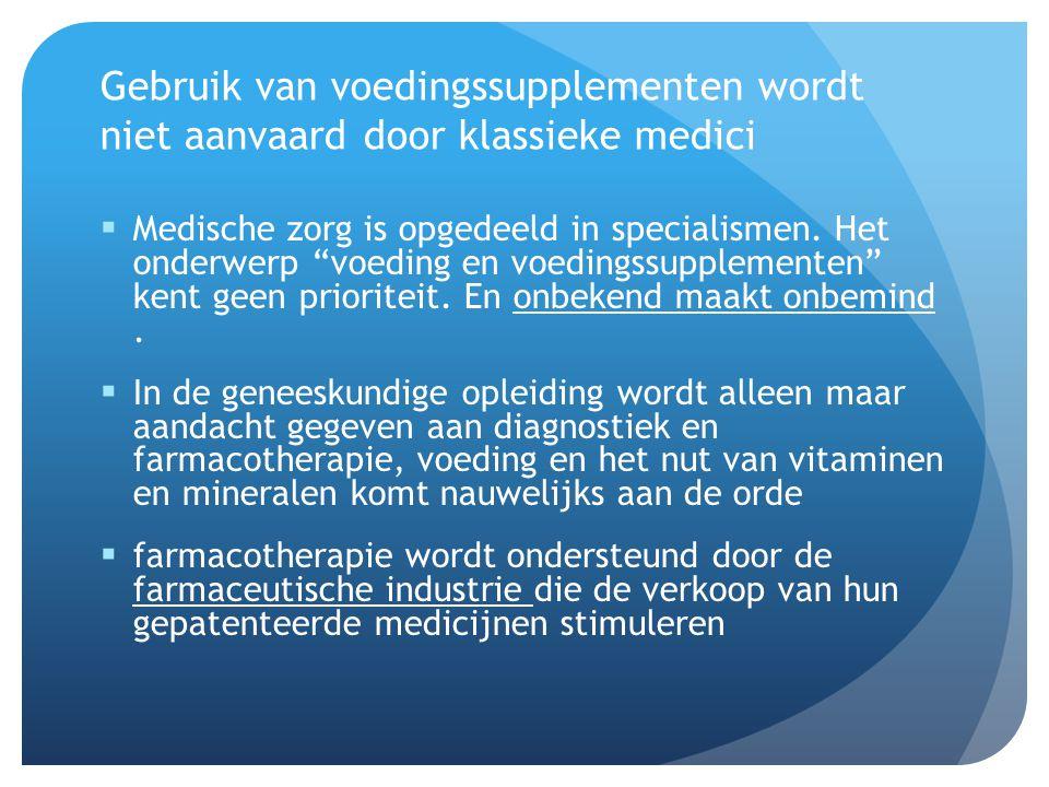"""Gebruik van voedingssupplementen wordt niet aanvaard door klassieke medici  Medische zorg is opgedeeld in specialismen. Het onderwerp """"voeding en voe"""