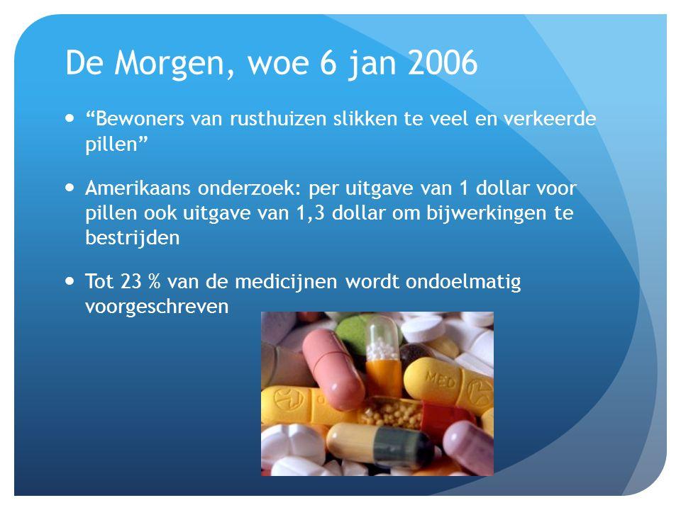 """De Morgen, woe 6 jan 2006  """"Bewoners van rusthuizen slikken te veel en verkeerde pillen""""  Amerikaans onderzoek: per uitgave van 1 dollar voor pillen"""