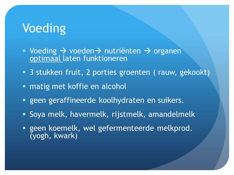Voeding  Voeding  voeden  nutriënten  organen optimaal laten funktioneren  3 stukken fruit, 2 porties groenten ( rauw, gekookt)  matig met koffi