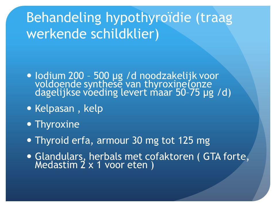 Behandeling hypothyroïdie (traag werkende schildklier)  Iodium 200 – 500 µg /d noodzakelijk voor voldoende synthese van thyroxine(onze dagelijkse voe