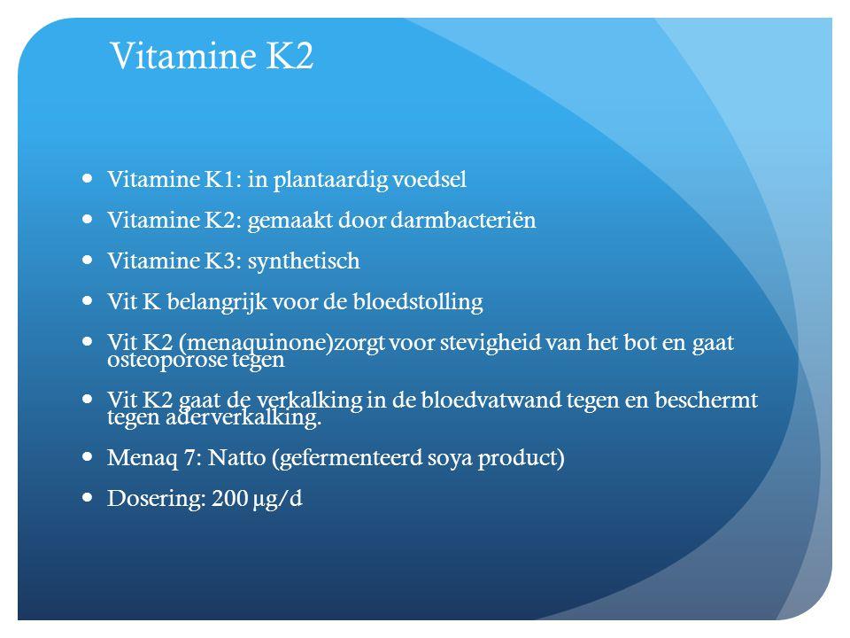 Vitamine K2  Vitamine K1: in plantaardig voedsel  Vitamine K2: gemaakt door darmbacteriën  Vitamine K3: synthetisch  Vit K belangrijk voor de bloe